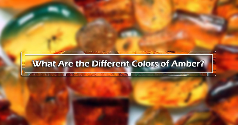 Amber Colors : What Are the Different Colors of Amber? | Geology Page